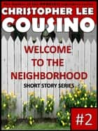Welcome to the Neighborhood #2 ebook by Christopher Lee Cousino