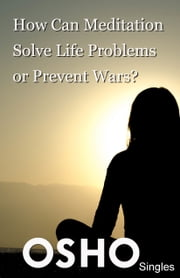 How Can Meditation Solve Life Problems or Prevent Wars? ebook by Osho,Osho International Foundation