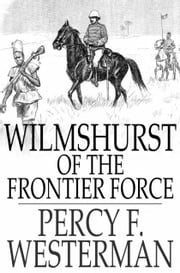Wilmshurst of the Frontier Force ebook by Percy F. Westerman
