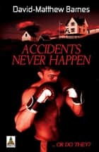 Accidents Never Happen ebook by David-Matthew Barnes