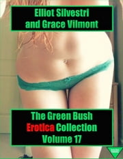 The Green Bush Erotica Collection Volume 17 eBook by Elliot Silvestri