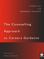 The Counselling Approach to Careers Guidance ebook by Lynda Ali,Barbara Graham