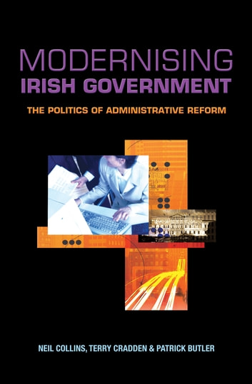 Modernising Irish Government - The Politics of Administrative Reform ebook by Neil Collins,Terry Cradden