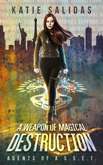 A Weapon of Magical Destruction - Agents of A.S.S.E.T., #1 ebook by Katie Salidas