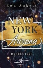 New York – Arizona: Dunkle Tage - Liebesroman eBook by Ewa Aukett