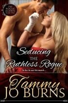 Seducing the Ruthless Rogue ebook by Tammy Jo Burns
