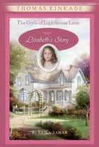 The Girls of Lighthouse Lane #3 - Lizabeth's Story ebook by Thomas Kinkade, Erika Tamar