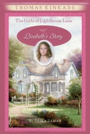 The Girls of Lighthouse Lane #3 - Lizabeth's Story ebook by Thomas Kinkade,Erika Tamar