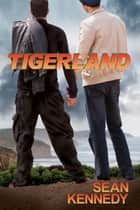 Tigerland ebook by Sean Kennedy,Catt Ford