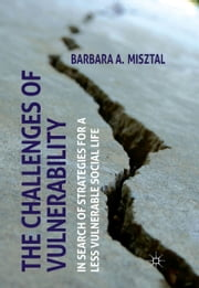 The Challenges of Vulnerability - In Search of Strategies for a Less Vulnerable Social Life ebook by B. Misztal