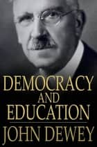 Democracy and Education - An Introduction to the Philosophy of Education ebook by John Dewey