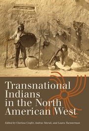 Transnational Indians in the North American West ebook by Andrae Marak,Clarissa Confer,Laura Tuennerman