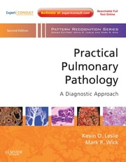 Practical Pulmonary Pathology E-Book - A Diagnostic Approach ebook by Kevin O. Leslie, MD,Mark R. Wick, MD