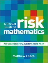A Pocket Guide to Risk Mathematics - Key Concepts Every Auditor Should Know ebook by Matthew  Leitch