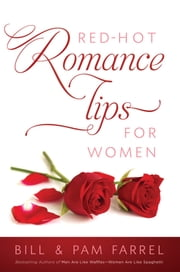 Red-Hot Romance Tips for Women ebook by Bill Farrel,Pam Farrel
