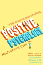 Positive Psychology - A Toolkit for Happiness, Purpose and Well-being ebook by Bridget Grenville-Cleave