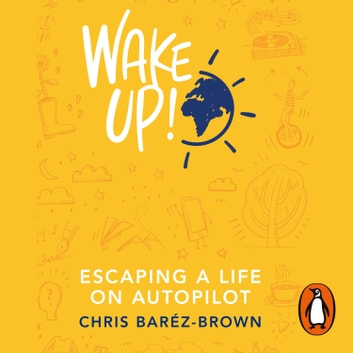 Wake Up! - Escaping a Life on Autopilot audiobook by Chris Baréz-Brown