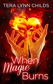 When Magic Burns ebook by Tera Lynn Childs