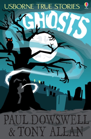 True Stories of Ghosts: Usborne True Stories ebook by Paul Dowswell,Tony Allan