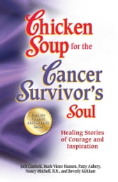 Chicken Soup for the Cancer Survivor's Soul - Healing Stories of Courage and Inspiration ebook by Jack Canfield,Mark Victor Hansen