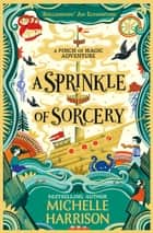 A Sprinkle of Sorcery ebook by Michelle Harrison