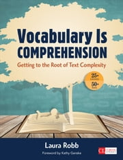 Vocabulary Is Comprehension - Getting to the Root of Text Complexity ebook by Laura J. Robb