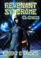 Revenant Syndrome: 01 Genesis ebook by Robert E. Taylor