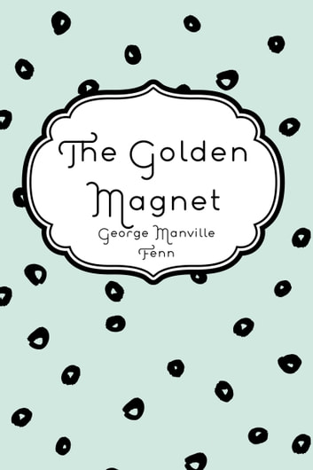 The Golden Magnet ebook by George Manville Fenn