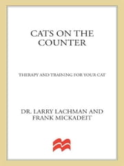 Cats on the Counter - Therapy and Training for Your Cat ebook by Larry Lachman,Frank Mickadeit