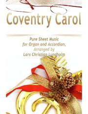 Coventry Carol Pure Sheet Music for Organ and Accordion, Arranged by Lars Christian Lundholm ebook by Lars Christian Lundholm