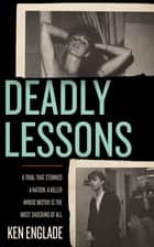 Deadly Lessons ebook by Ken Englade