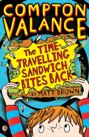 Compton Valance – The Time-Travelling Sandwich Bites Back: With delightfully disgusting sound effects ebook by Matt Brown