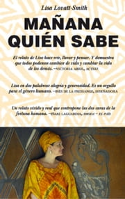 Mañana quién sabe - Who Knows Tomorrow: A Memoir of Finding Family among the Lost Children of Africa ebooks by Lisa Lovatt-Smith, María Sierra