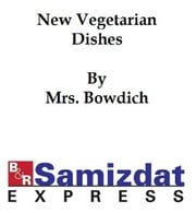 New Vegetarian Dishes (1892) ebook by Mrs. Bowdich