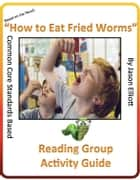How To Eat Fried Worms Reading Group Activity Guide ebook by Jason Elliott