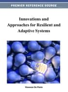 Innovations and Approaches for Resilient and Adaptive Systems ebook by Vincenzo De Florio