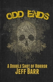 Odd Ends: A Double Shot of Horror ebook by Jeff Barr