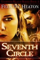 Seventh Circle (Vampires Realm Romance Series #4) ebook by Felicity Heaton