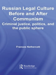 Russian Legal Culture Before and After Communism - Criminal Justice, Politics and the Public Sphere ebook by Frances Nethercott