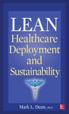 Lean Healthcare Deployment and Sustainability ebook by Mark L. Dean