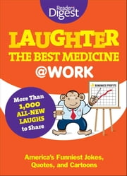 Laughter Is the Best Medicine: @Work - America's Funniest Jokes, Quotes, and Cartoons ebook by Editors of Reader's Digest