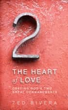The Heart of Love ebook by Ted Rivera