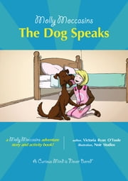 The Dog Speaks - Molly Moccasins ebook by Victoria Ryan O'Toole,Urban Fox Studios