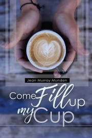 Come Fill Up My Cup ebook by Jean Murray Munden