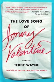 The Love Song of Jonny Valentine - A Novel ebook by Teddy Wayne