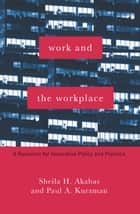 Work and the Workplace ebook by Sheila H. Akabas,Paul A. Kurzman