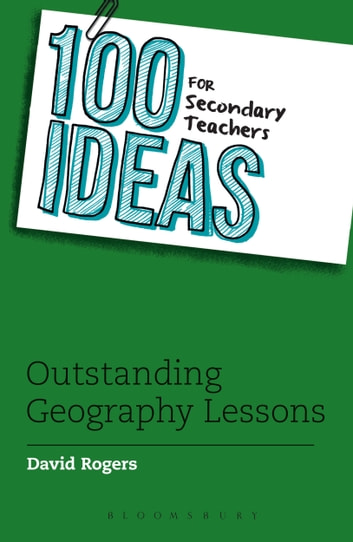 100 Ideas for Secondary Teachers: Outstanding Geography Lessons ebook by David Rogers