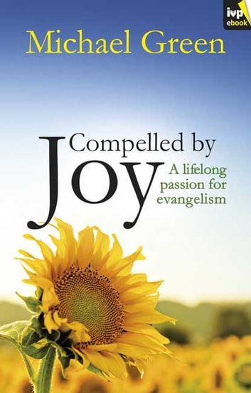 Compelled by Joy - A lifelong passion for evangelism ebook by Michael Green