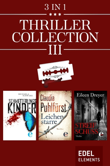 Thriller Collection III - Schmetterlingskinder / Leichenstarre / Streifschuss ebook by Michaela Schwarz,Claudia Puhlfürst,Eileen Dreyer