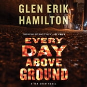 Every Day Above Ground - A Van Shaw Novel audiobook by Glen Erik Hamilton